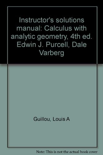 Instructor's solutions manual: Calculus with analytic geometry, 4th ed. Edwin J. Purcell, Dale...