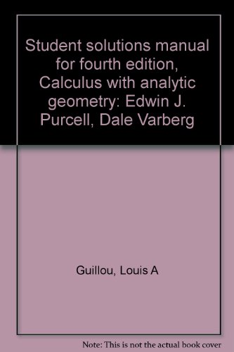 9780131118249: Student solutions manual for fourth edition, Calculus with analytic geometry: Edwin J. Purcell, Dale Varberg