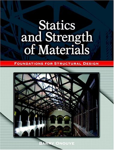 Statics and Strength of Materials: Foundations for: Barry S. Onouye