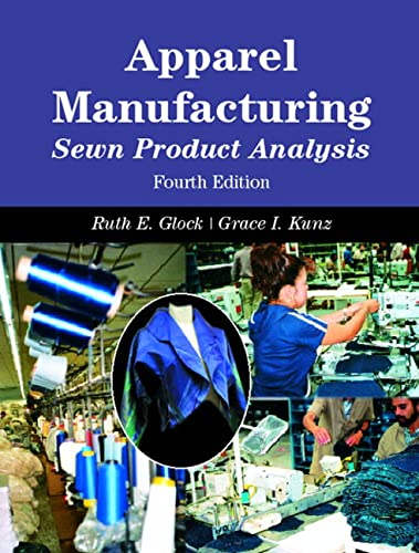 Apparel Manufacturing: Sewn Product Analysis, 4th Edition: Glock, Ruth E.,