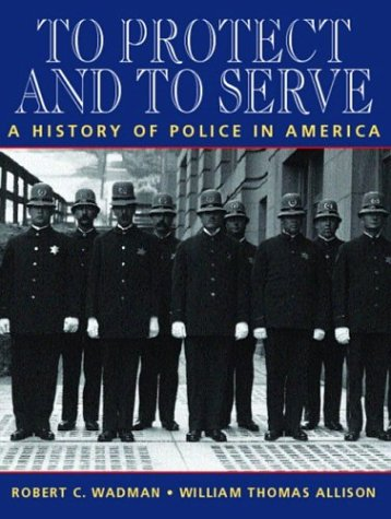 9780131120648: To Protect and to Serve: A History of Police in America