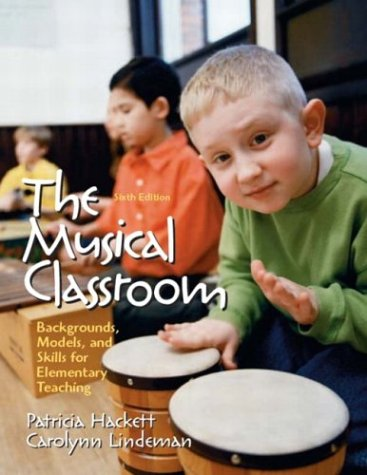 9780131121096: The Musical Classroom: Backgrounds, Models, and Skills for Elementary Teaching, Sixth Edition