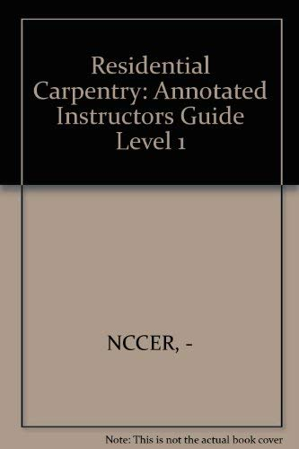 Residential Carpentry: Annotated Instructors Guide Level 1 (9780131122338) by NCCER