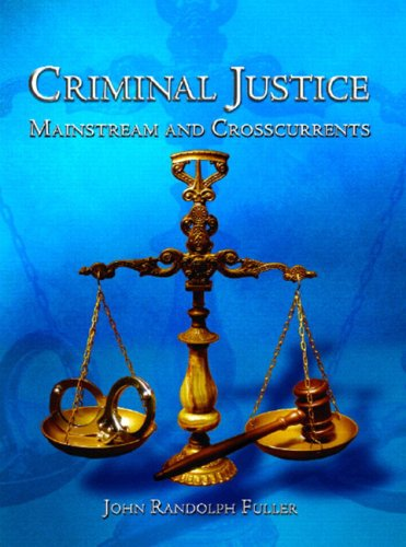 Criminal Justice: Mainstream And Crosscurrents: Fuller, John R.