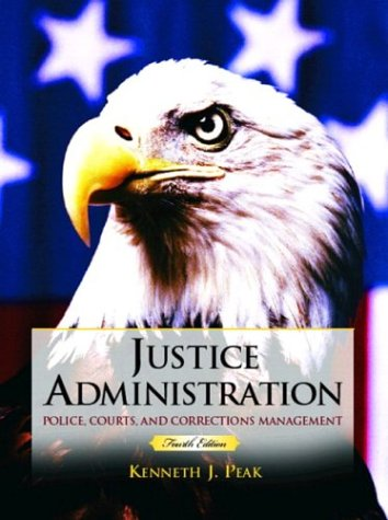 Justice Administration: Police, Courts and Corrections Management: Kenneth J. Peak
