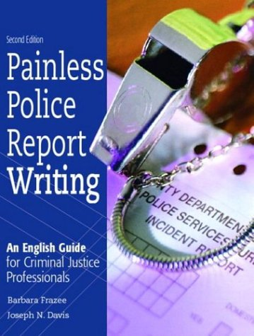 9780131123243: Painless Police Report Writing: An English Guide for Criminal Justice Professionals
