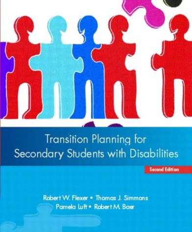 Transition Planning for Secondary Students with Disabilities: Robert W. Flexer,