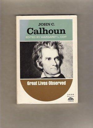 John C. Calhoun, (Great lives observed): Coit, Margaret L