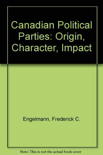 9780131132412: Canadian Political Parties: Origin, Character, Impact