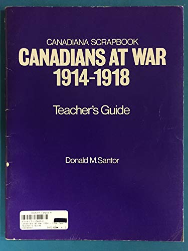 9780131134492: Canadians at war, 1914-1918: Teacher's guide (Canadiana scrapbook series)