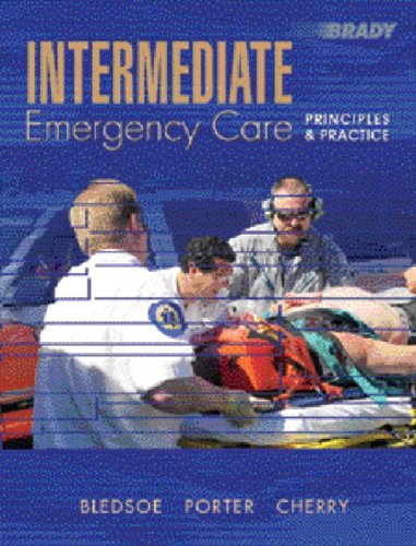 Intermediate Emergency Care: Principles and Practice: Bryan E. Bledsoe,