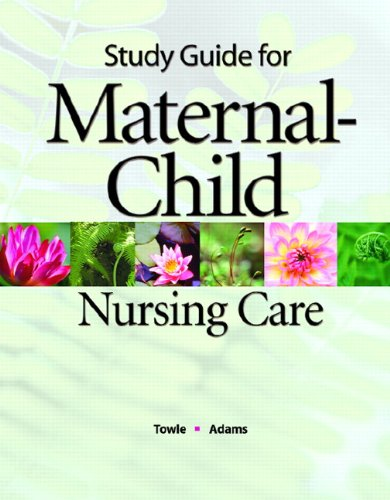 Study Guide for Maternal-Child Nursing Care for: Mary Ann Towle