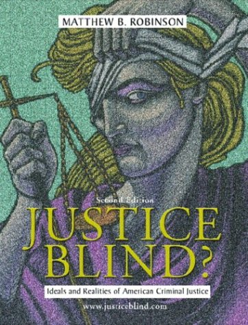 9780131137875: Justice Blind? Ideals and Realities of American Criminal Justice (2nd Edition)