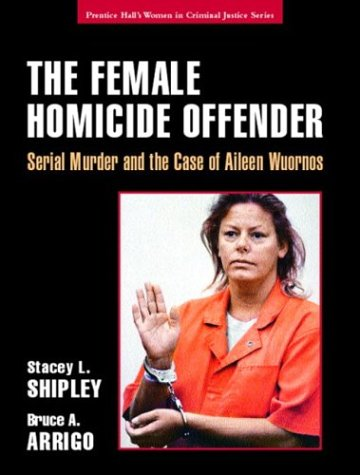The Female Homicide Offender: Serial Murder and: Shipley, Stacey L.