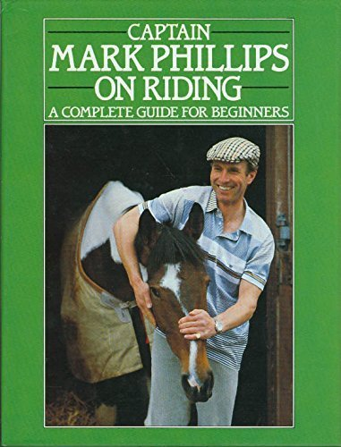 9780131145214: Captain Mark Phillips on Riding : A Complete Guide for Beginners