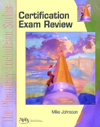 Certification Exam Review: The Pharmacy Technician Series: Mike Johnston; NPTA