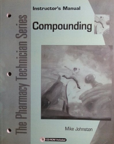 9780131147621: The Pharmacy Technician Series ~ Compounding w/ CD-ROM (Instructor's Manual)