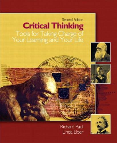 Critical Thinking: Tools for Taking Charge of: Elder, Linda, Paul,