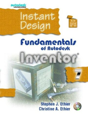 Instant Design: Fundamentals of Autodesk Inventor 7: Stephen J. Ethier,