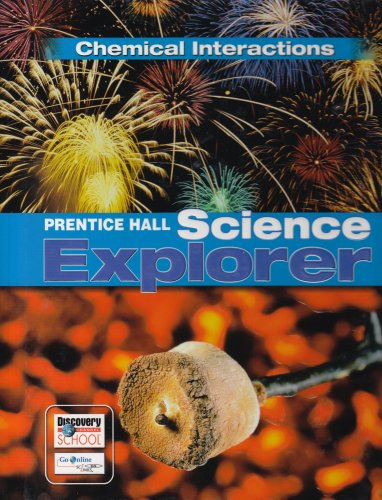 9780131150973: Prentice Hall Science Explorer Chemical Interactions Student Edition Third Edition 2005