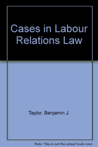 Cases in Labour Relations Law: Taylor, Benjamin J.;