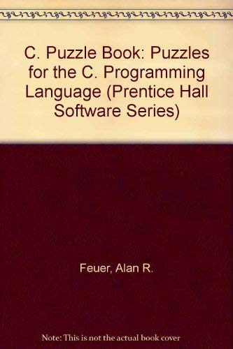 9780131155022: C. Puzzle Book: Puzzles for the C. Programming Language (Prentice Hall Software Series)