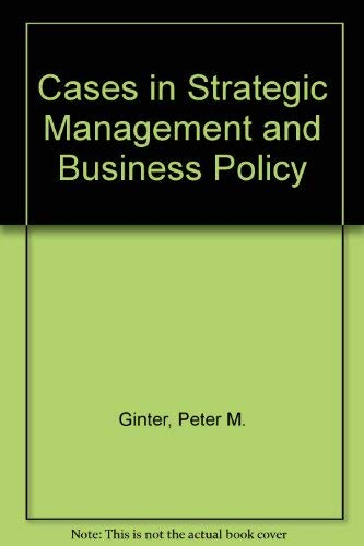 Cases in Strategic Management and Business Policy: Peter M. Ginter;