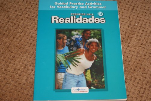 9780131164734: Prentice Hall Realidades Level B Guided Practice Activiities for Vocabulary and Grammar 2004c