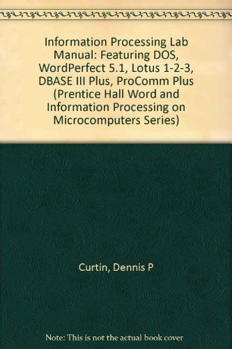Information Processing Lab Manual: Featuring Dos, Wordperfect: Curtin, Dennis P.