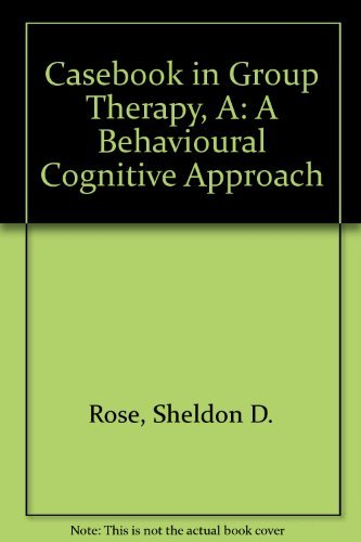 A Casebook in Group Therapy: A Cognitive-Behavior: Rose, Sheldon D.