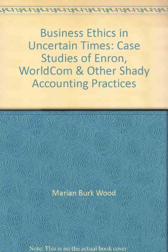9780131175099: Business Ethics in Uncertain Times: Case Studies of Enron, WorldCom & Other Shady Accounting Practices