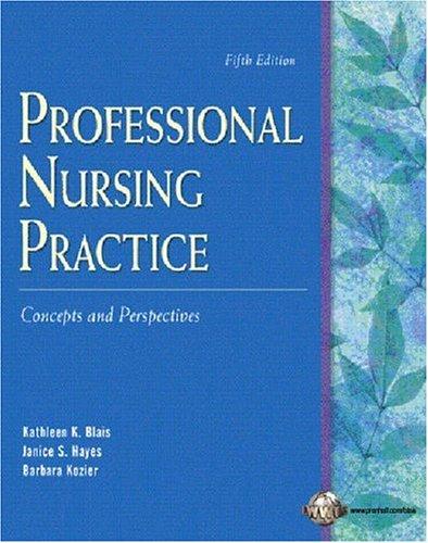 Professional Nursing Practice: Concepts and Perspectives: Blais, Kathleen Koernig;