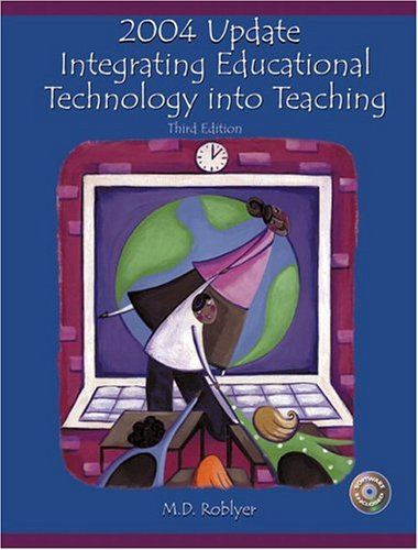 2004 Update: Integrating Educational Technology into Teaching: Margaret D. Roblyer