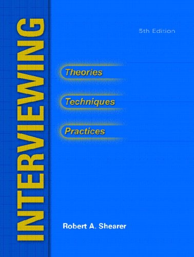Interviewing: Theories, Techniques and Practices (5th Edition): Robert A. Shearer