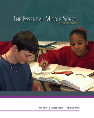 The Essential Middle School, 4th Edition: Jon W. Wiles; Joseph C. Bondi; Michele T. Wiles
