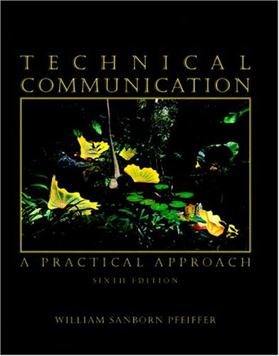 Technical Communication: A Practical Approach (6th Edition): William S. Pfeiffer