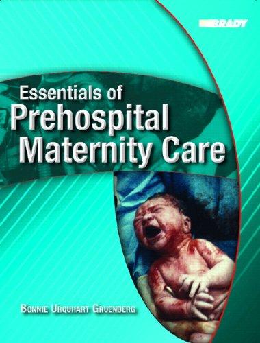 Essentials of Prehospital Maternity Care: Bonnie Urquhart Gruenberg