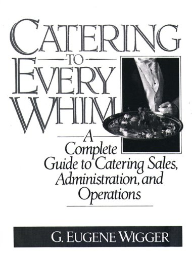 9780131205024: Catering to Every Whim: A Complete Guide to Catering Sales, Administration and Operations