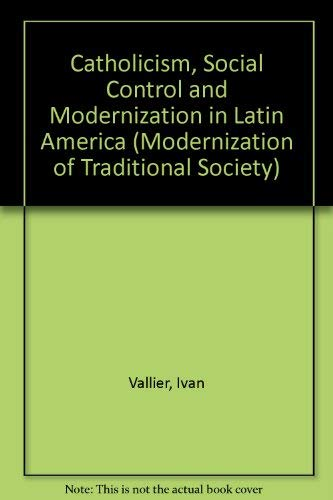 9780131210790: Catholicism, Social Control and Modernization in Latin America (Modernization of Traditional Society)