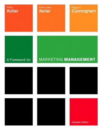 A Framework for Marketing Management, First Canadian: Philip R Kotler;
