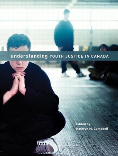 Understanding Youth Justice In Canada: Campbell, Kathryn M.