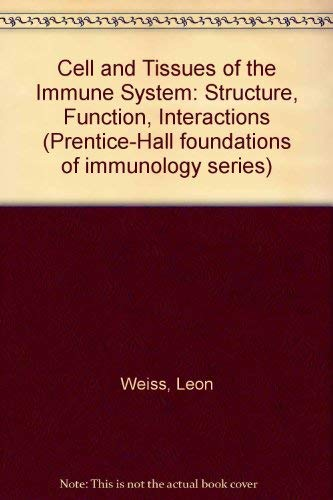 9780131217720: Cell and Tissues of the Immune System: Structure, Function, Interactions (Prentice-Hall foundations of immunology series)