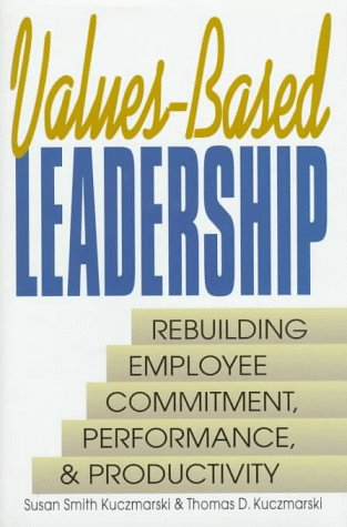 9780131218567: Values-Based Leadership: Rebuilding Employee Commitment, Performance and Productivity (Prentice-Hall Career & Personal Development)