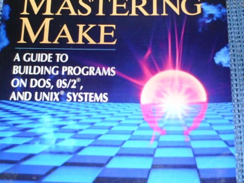 9780131219069: Mastering Make: A Guide to Building Programs on DOS, OS/2, and Unix Systems