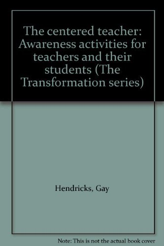 9780131222342: The centered teacher: Awareness activities for teachers and their students (The Transformation series)