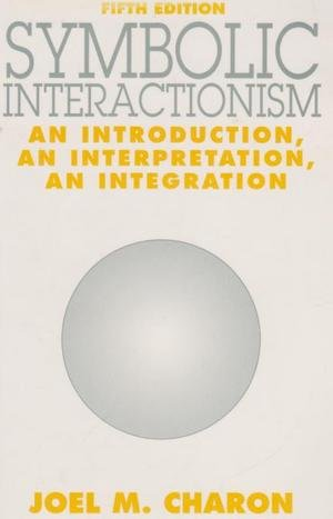 9780131229532: Symbolic Interactionism: An Introduction, an Interpretation, an Integration