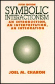 9780131229532: Symbolic Interactionism: An Introduction, an Interpretation, an Integration