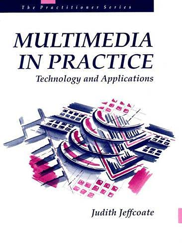 Multimedia In Practice: Technology and Applications (Prentice-Hall: Jeffcoate