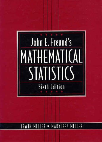 John E. Freund's Mathematical Statistics (6th Edition): Irwin Miller, Marylees