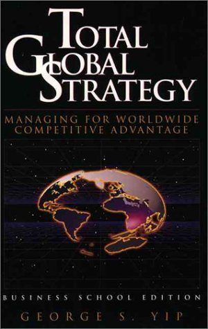 9780131244887: Total Global Strategy: Managing for World Wide Competitive Advantage (Business School Edition)